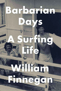 Barbarian Days A Surfing Life, by William Finnegan - Winner of the 2016 Pulitzer Prize for
