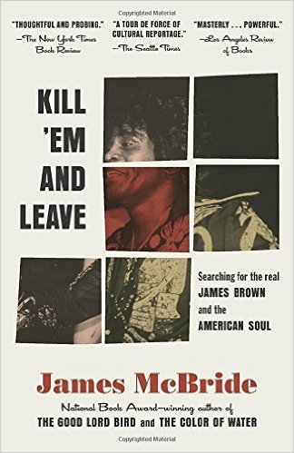 Cover de Kill 'Em and Leave: Searching for James Brown and the American Soul par James McBride